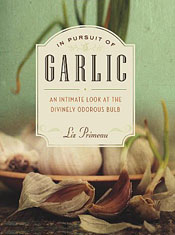 In Pursuit of Garlic: An Intimate Look at the Divinely Odorous Bulb